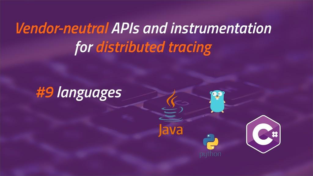 Vendor-neutral APIs and instrumentation for dis...