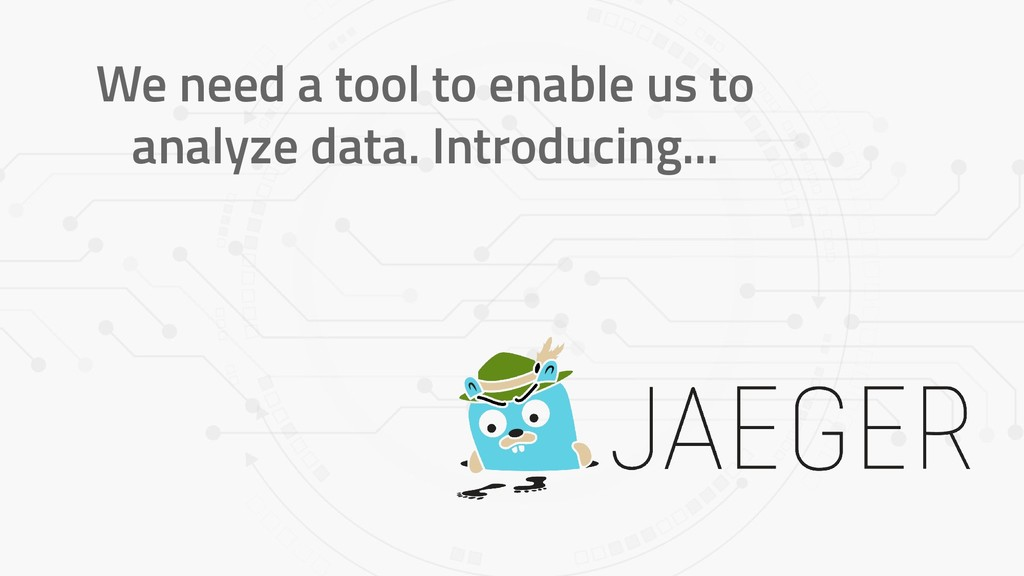 We need a tool to enable us to analyze data. In...
