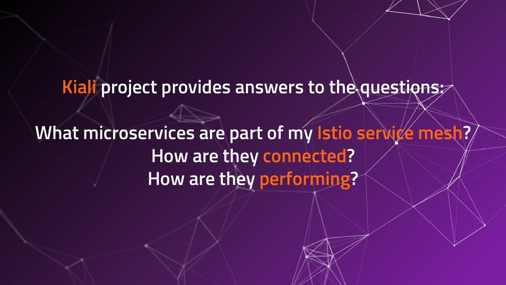 Kiali project provides answers to the questions...