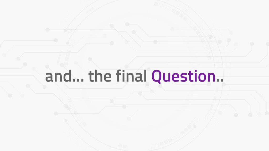 and… the final Question..
