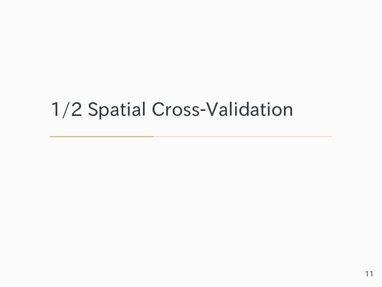 1/2 Spatial Cross-Validation 11
