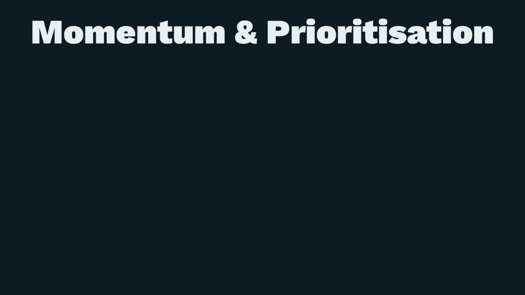 Momentum & Prioritisation