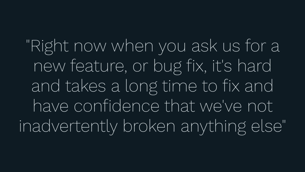 """""""Right now when you ask us for a new feature, o..."""