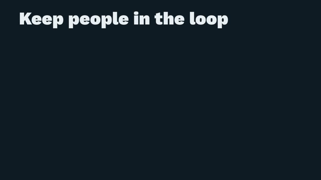 Keep people in the loop