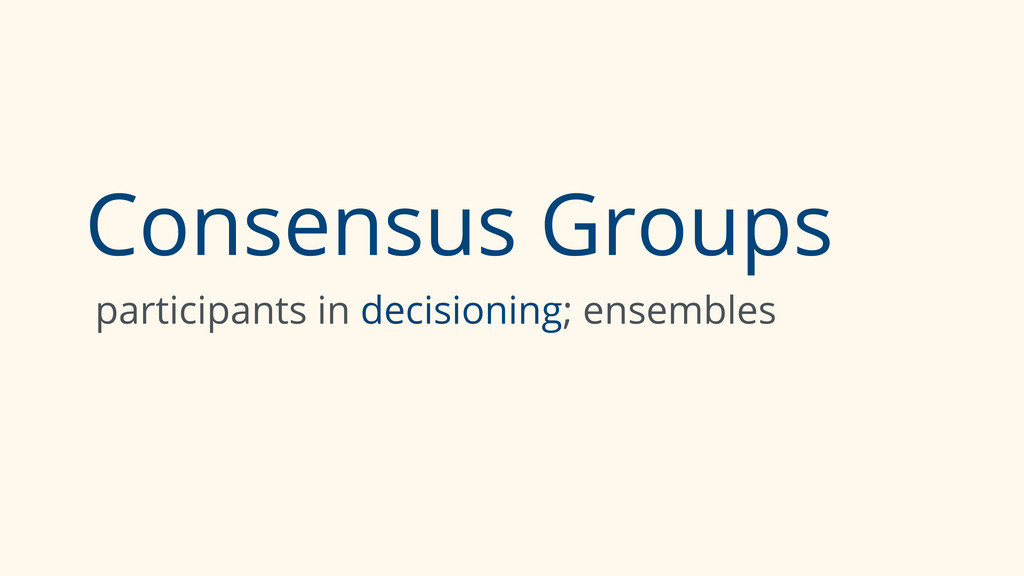 Consensus Groups participants in decisioning; e...