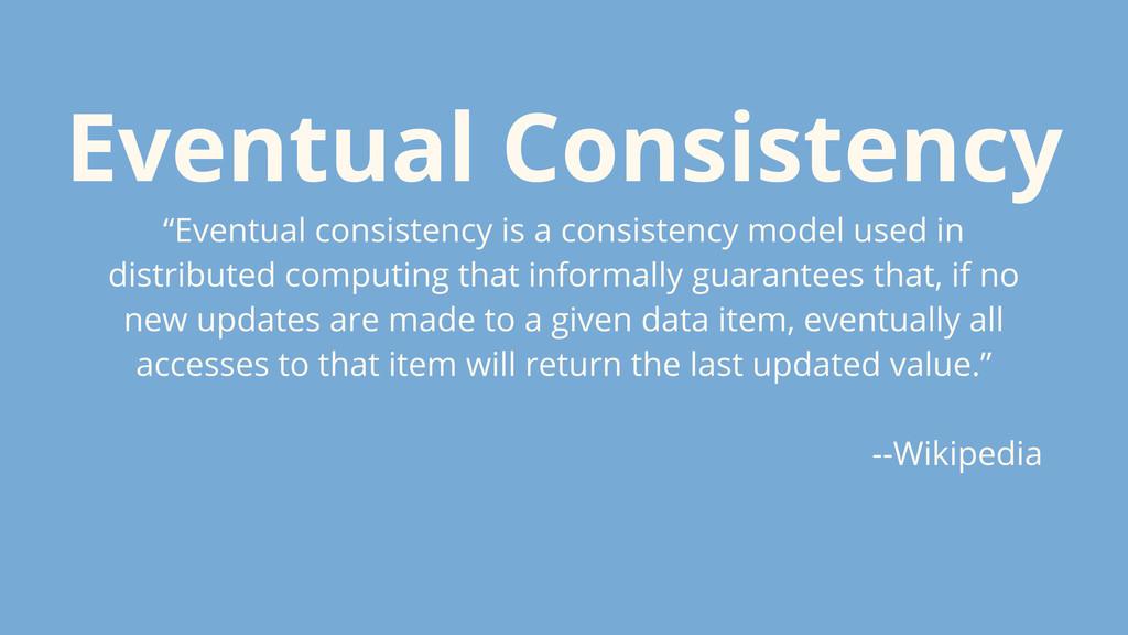 "Eventual Consistency ""Eventual consistency is a..."