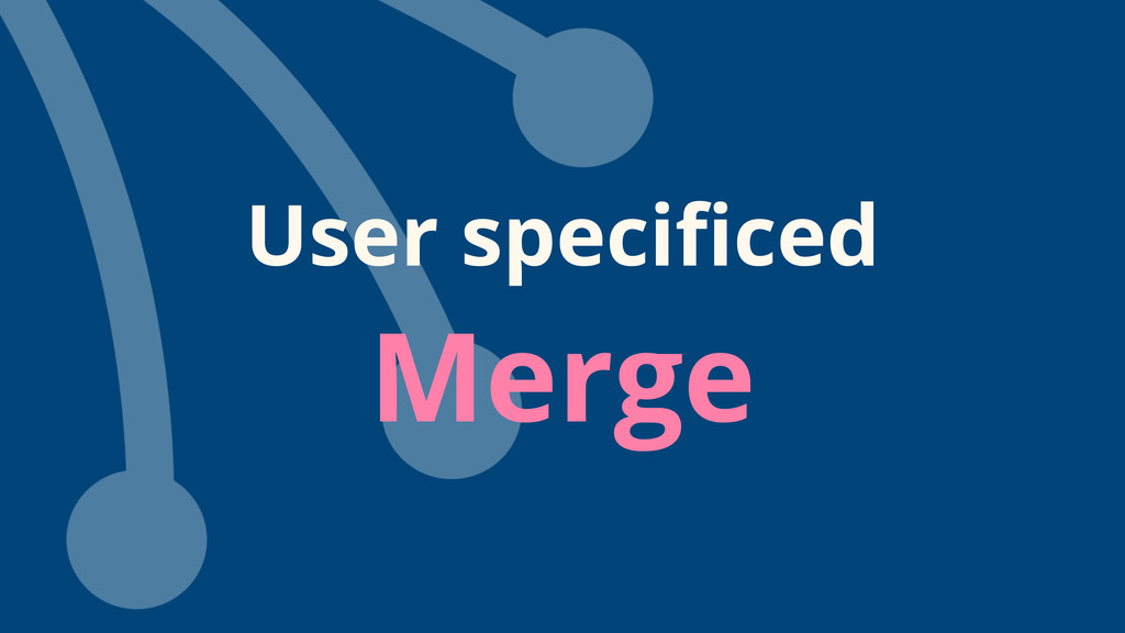 User specificed Merge