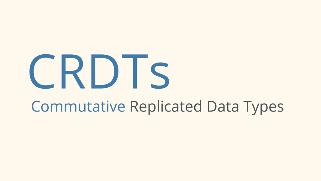 CRDTs Commutative Replicated Data Types