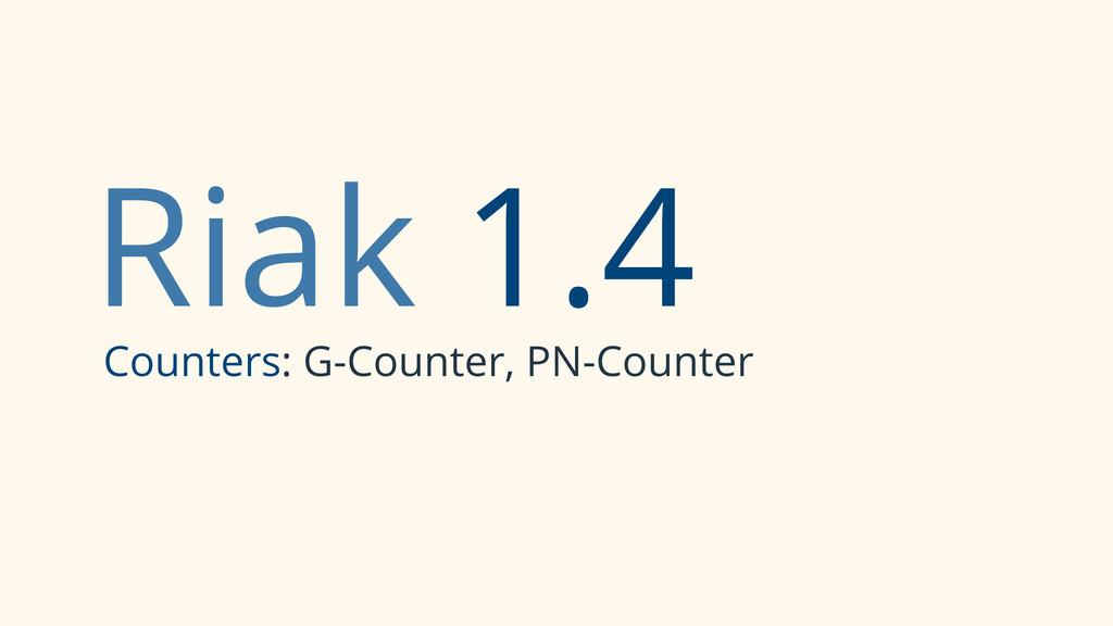 Riak 1.4 Counters: G-Counter, PN-Counter