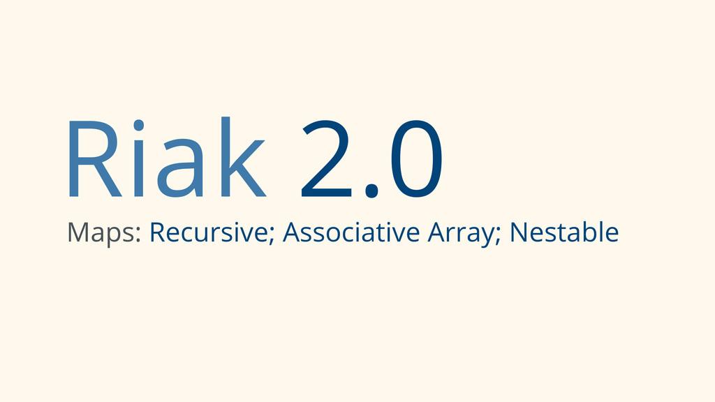Riak 2.0 Maps: Recursive; Associative Array; Ne...