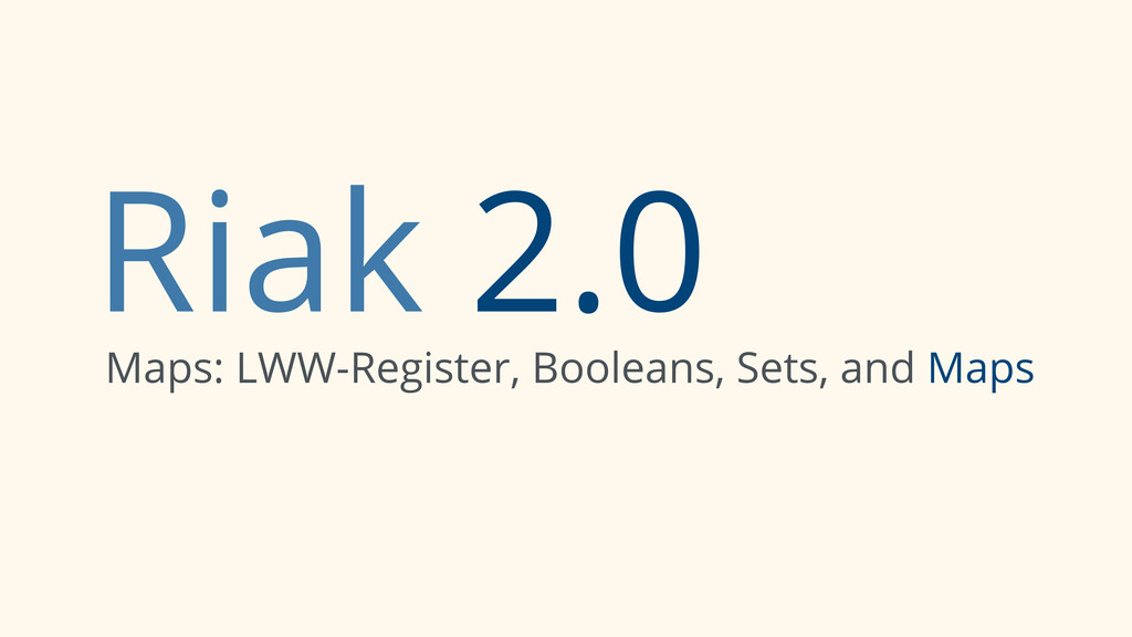 Riak 2.0 Maps: LWW-Register, Booleans, Sets, an...