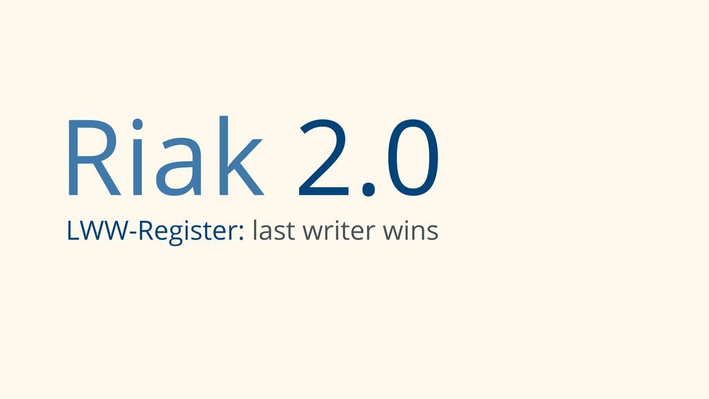 Riak 2.0 LWW-Register: last writer wins