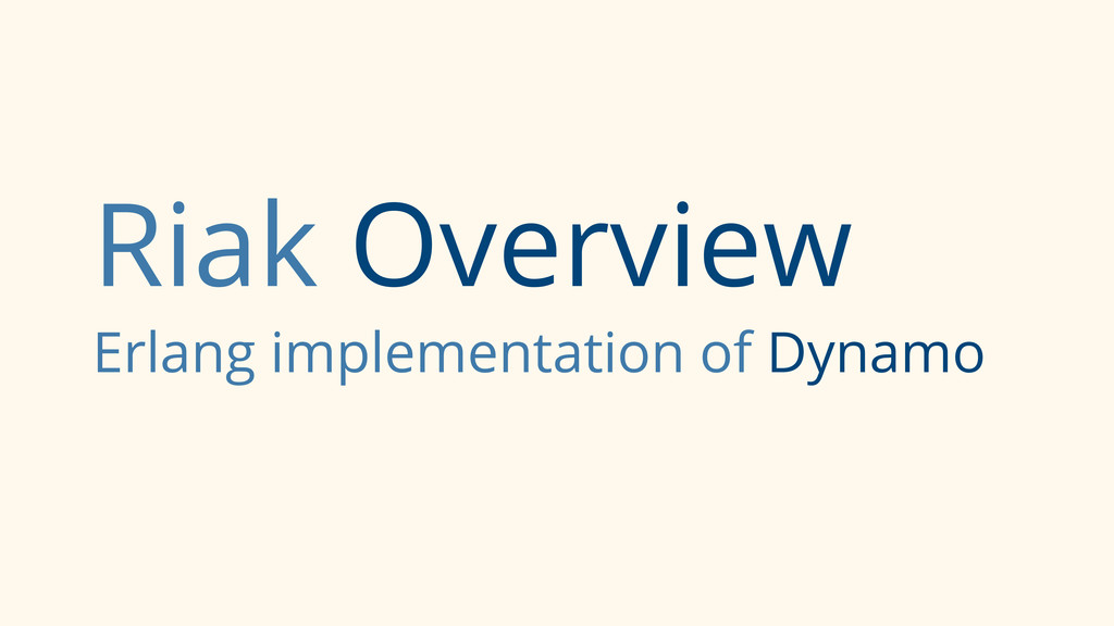 Riak Overview Erlang implementation of Dynamo