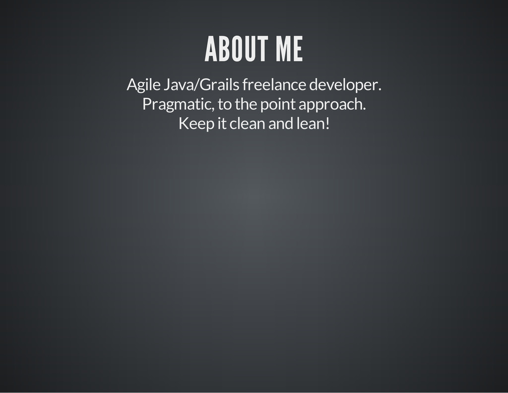 ABOUT ME Agile Java/Grails freelance developer....