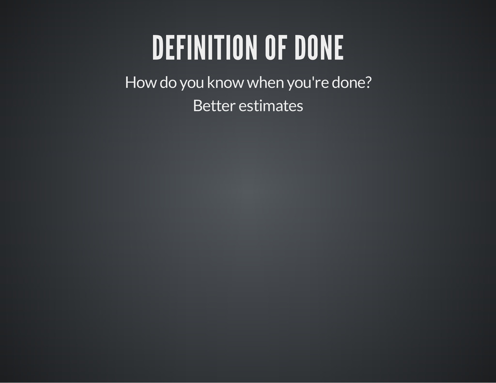 DEFINITION OF DONE How do you know when you're ...