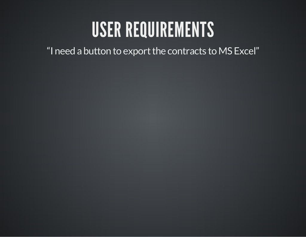 "USER REQUIREMENTS ""I need a button to export th..."