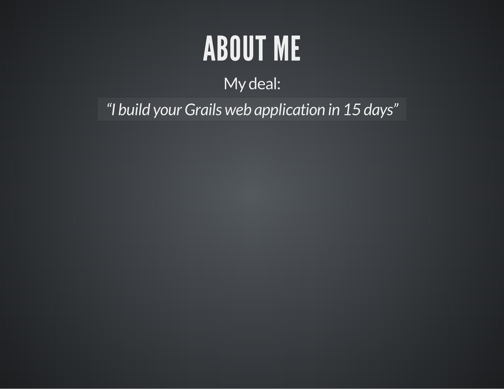 "ABOUT ME My deal: ""I build your Grails web appl..."