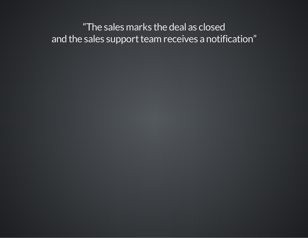 """The sales marks the deal as closed and the sal..."