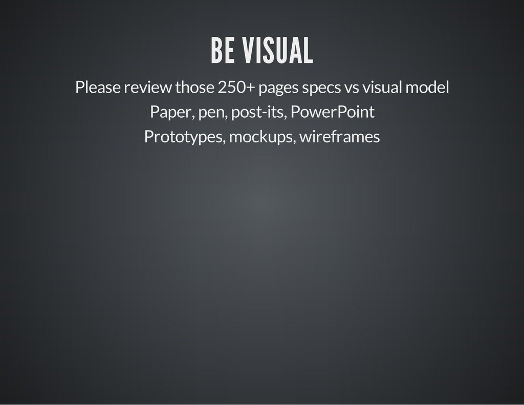 BE VISUAL Please review those 250+ pages specs ...