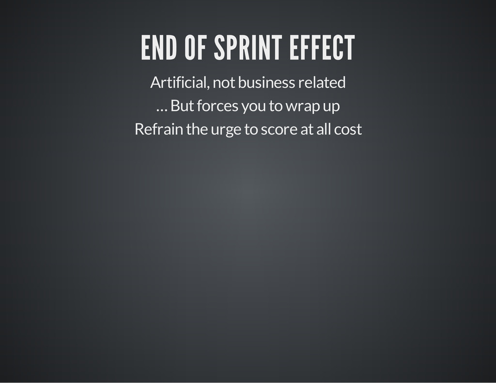 END OF SPRINT EFFECT Artificial, not business r...