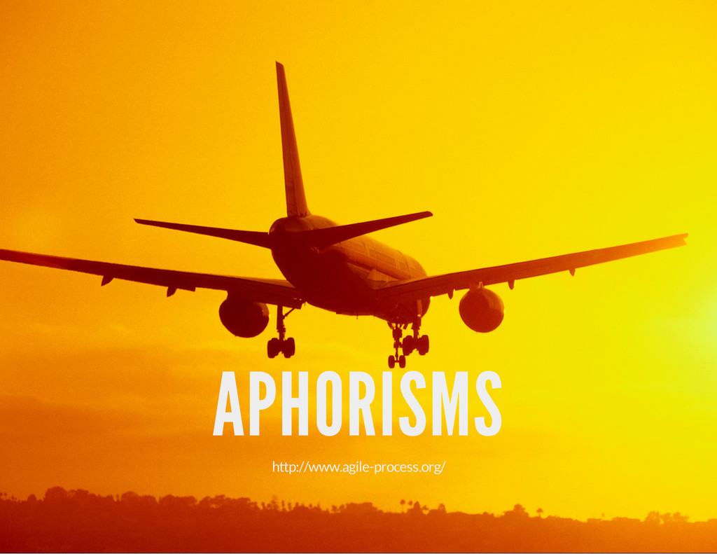APHORISMS http://www.agile-process.org/