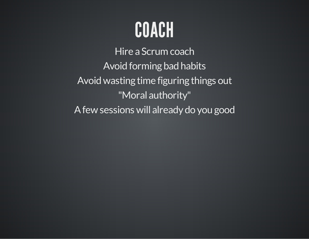 COACH Hire a Scrum coach Avoid forming bad habi...