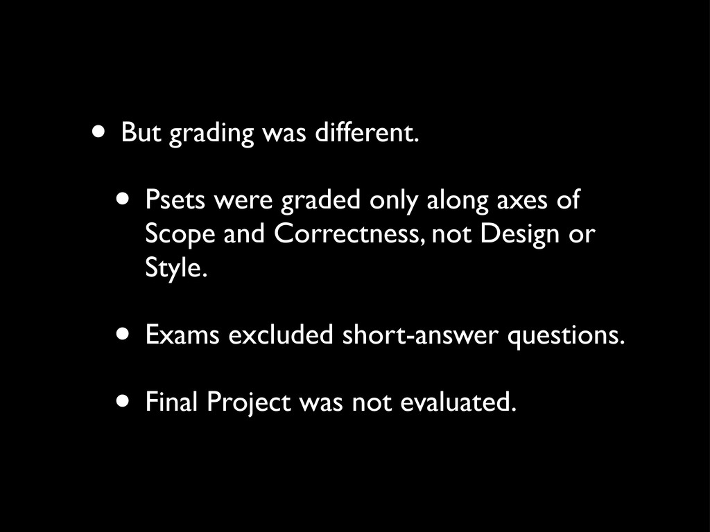 • But grading was different. • Psets were grade...