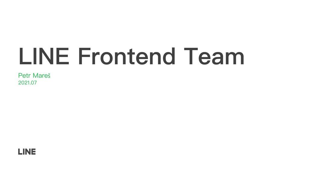 LINE Frontend Team Petr Mareš 2021.07