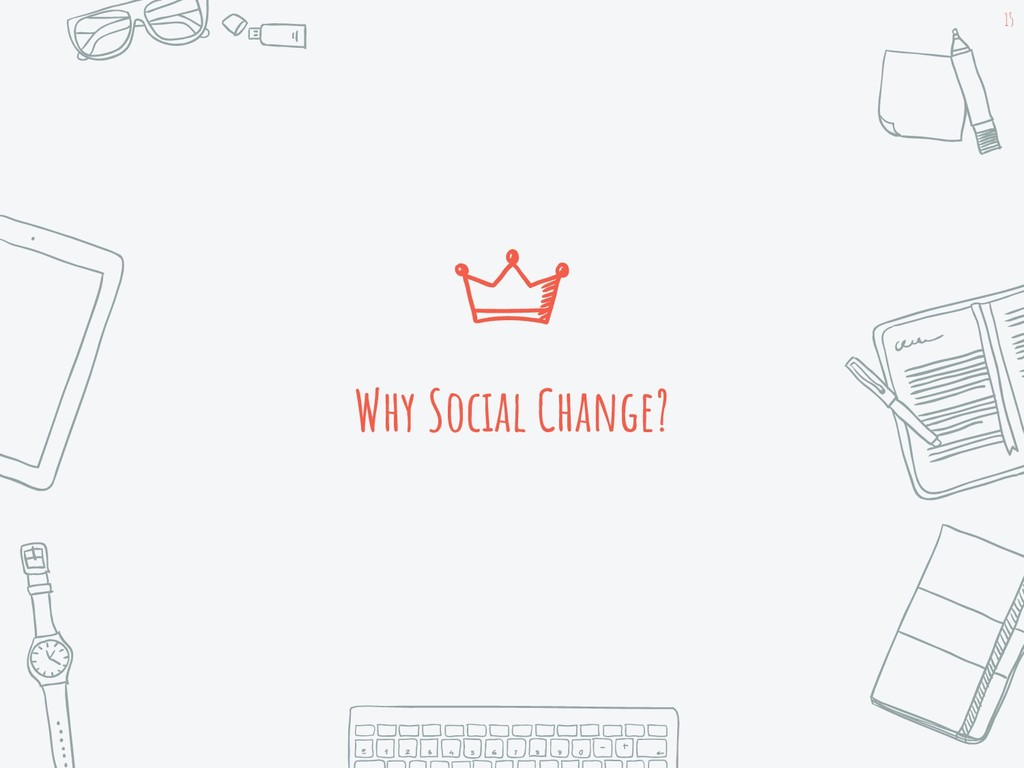 Why Social Change? 15