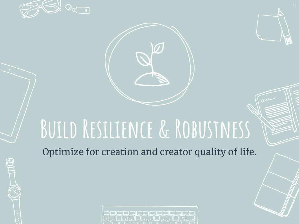 Build Resilience & Robustness Optimize for crea...