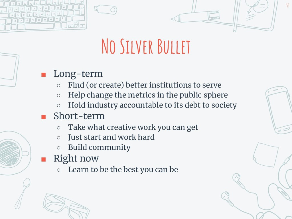 No Silver Bullet ■ Long-term ○ Find (or create)...