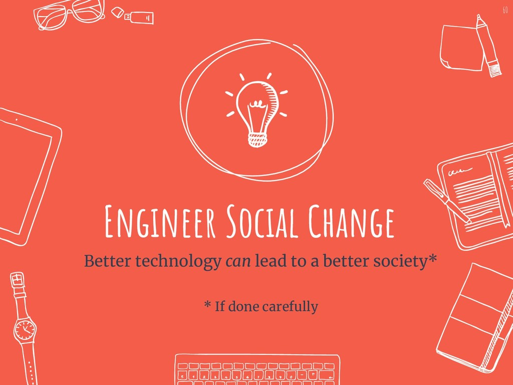 Engineer Social Change Better technology can le...