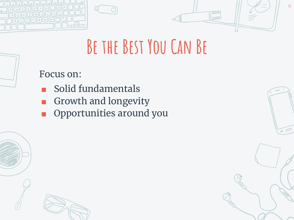 Be the Best You Can Be Focus on: ■ Solid fundam...