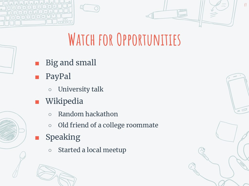 Watch for Opportunities ■ Big and small ■ PayPa...