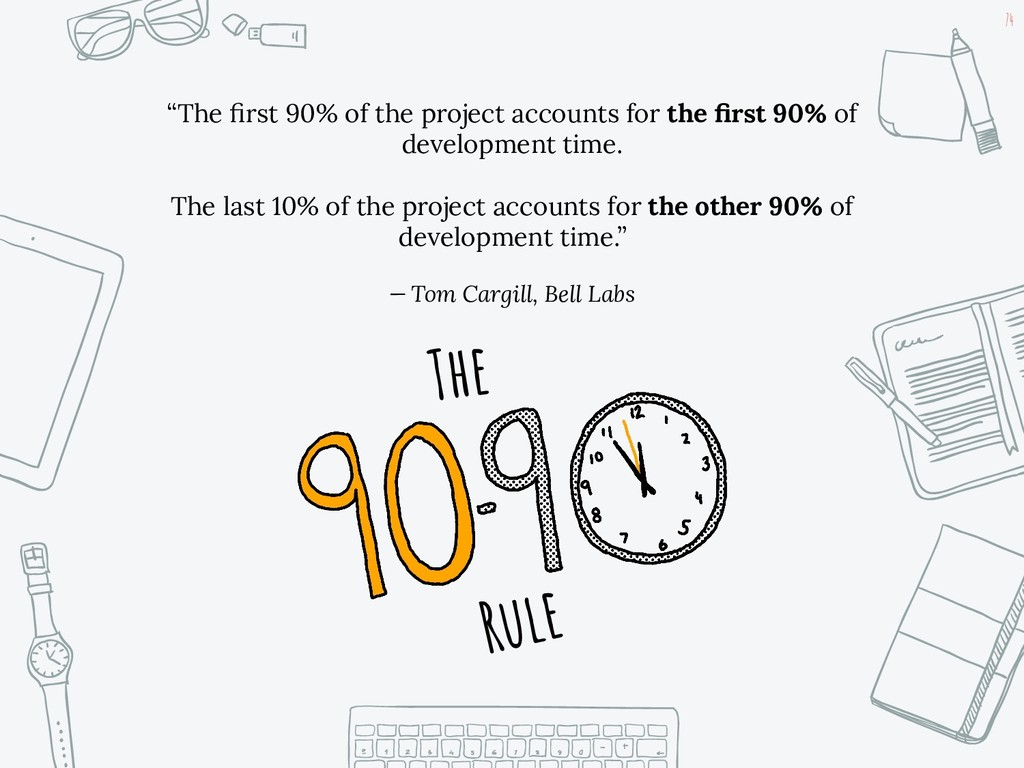 "74 ""The first 90% of the project accounts for th..."