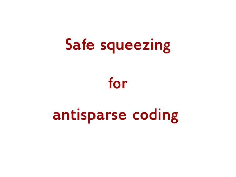 Safe squeezing for antisparse coding