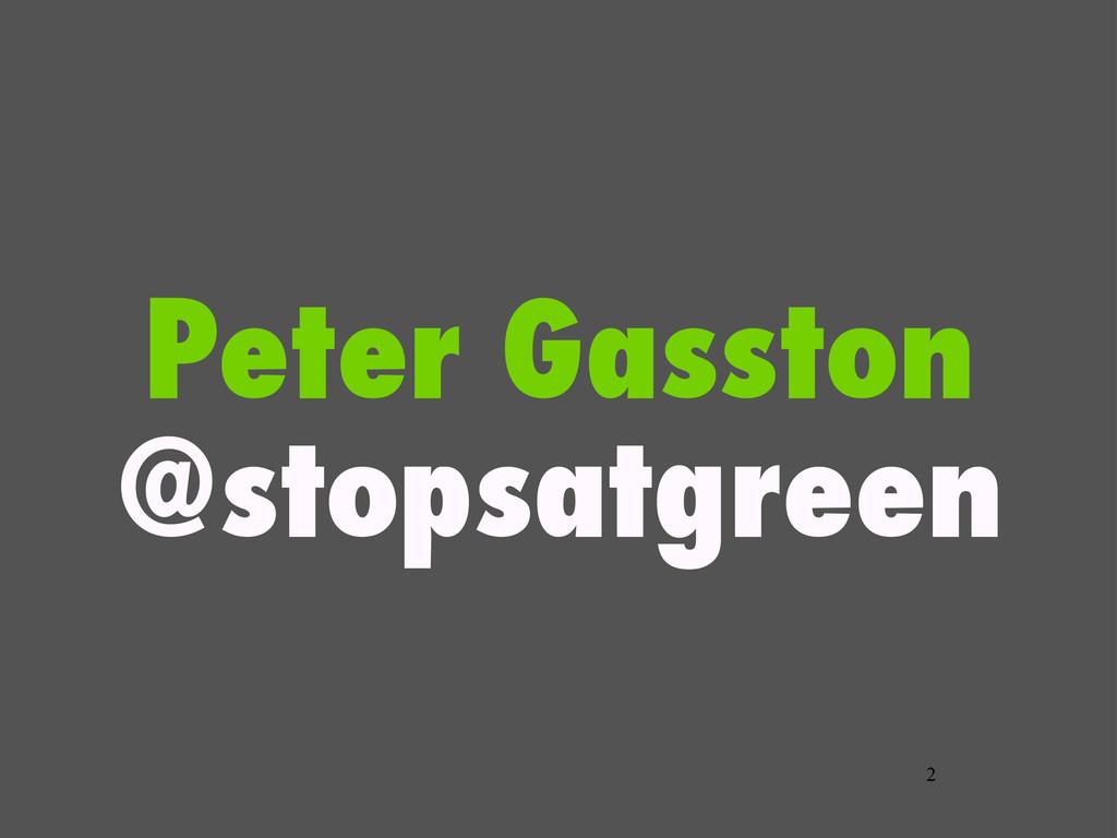 2 Peter Gasston @stopsatgreen