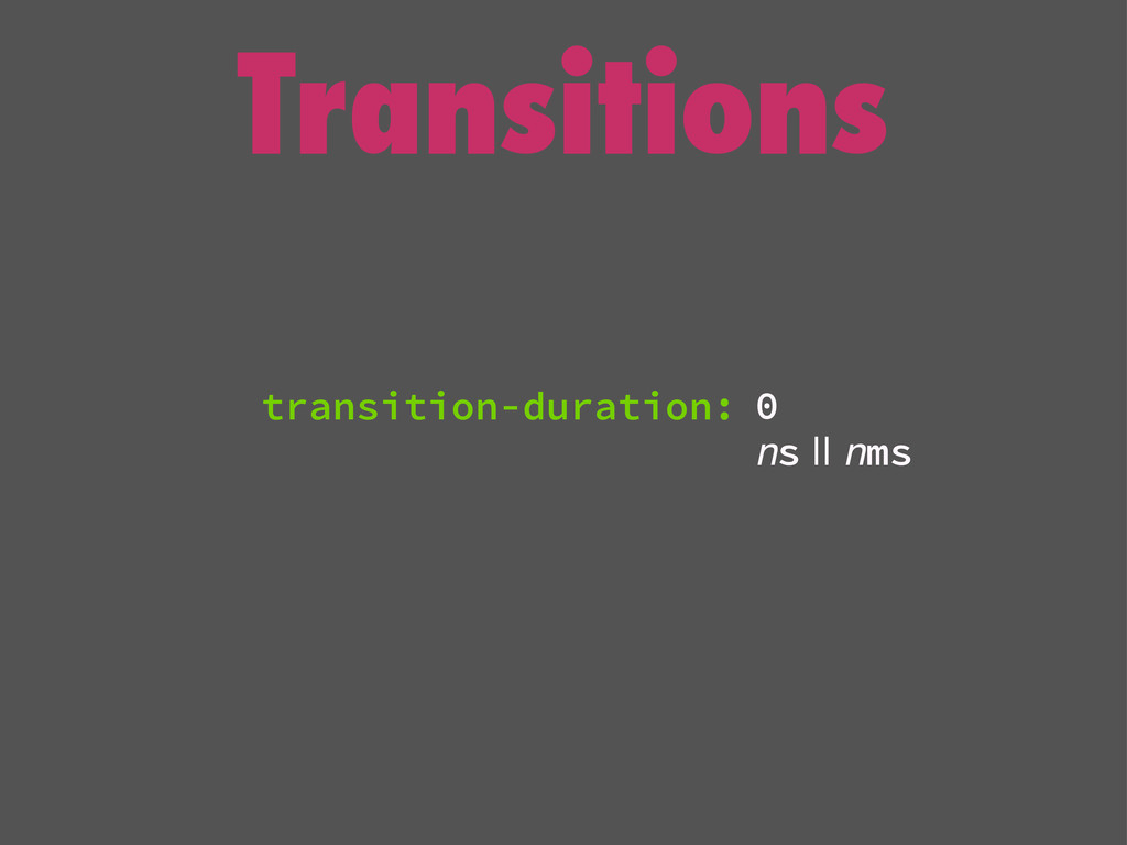 Transitions 0 ns || nms transition-duration: