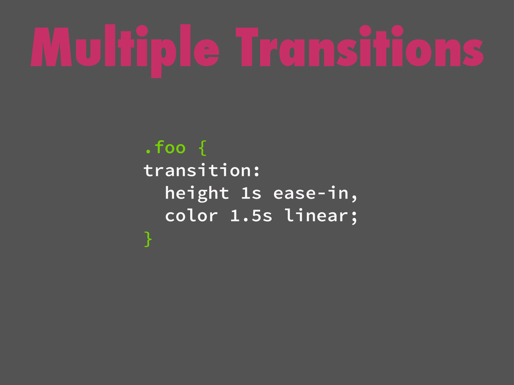Multiple Transitions .foo { transition: height ...