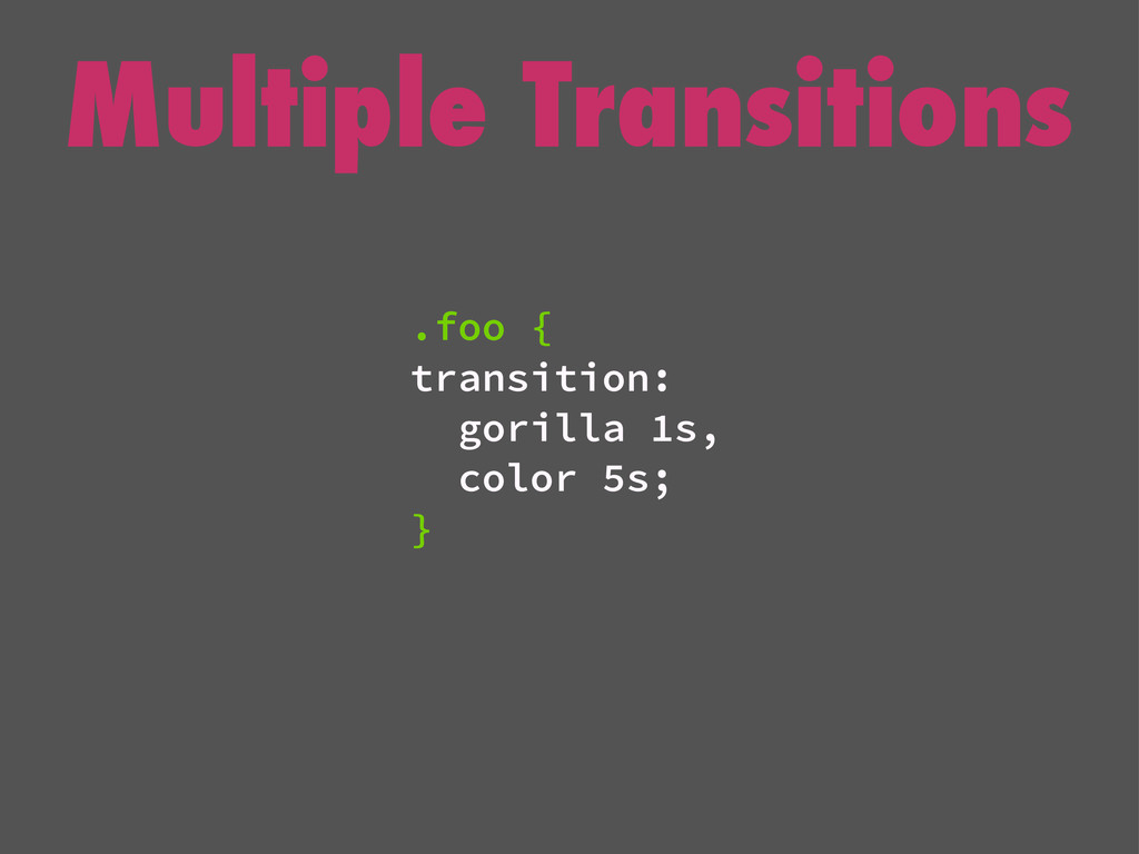 Multiple Transitions .foo { transition: gorilla...