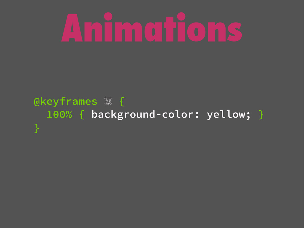 Animations @keyframes ☠ { 100% { background-col...