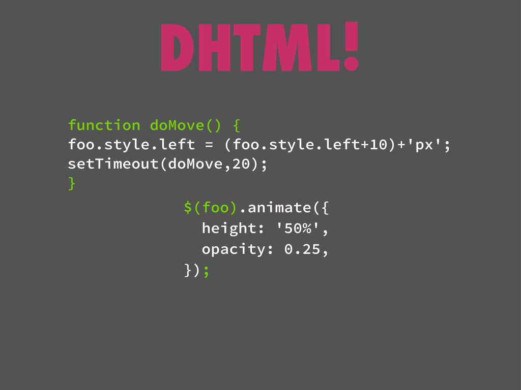 DHTML! $(foo).animate({ height: '50%', opacity:...