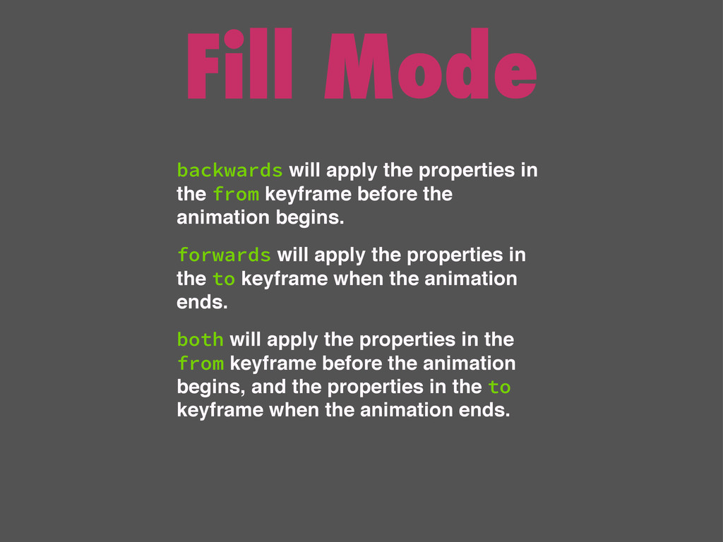 Fill Mode backwards will apply the properties i...