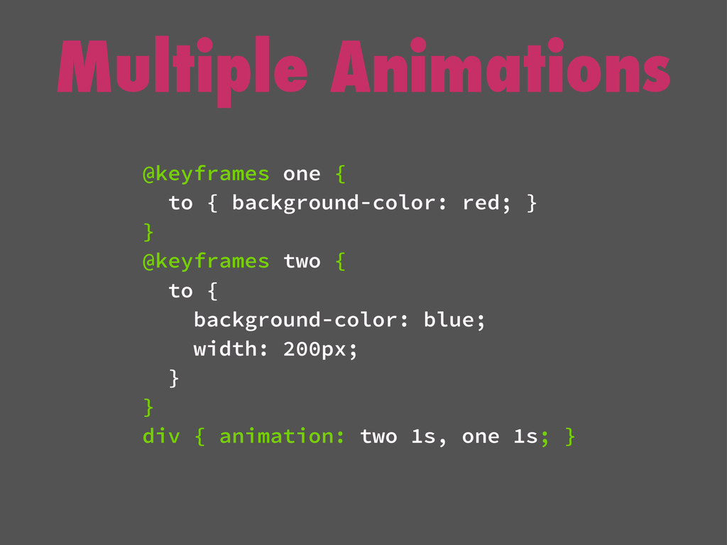 Multiple Animations @keyframes one { to { backg...