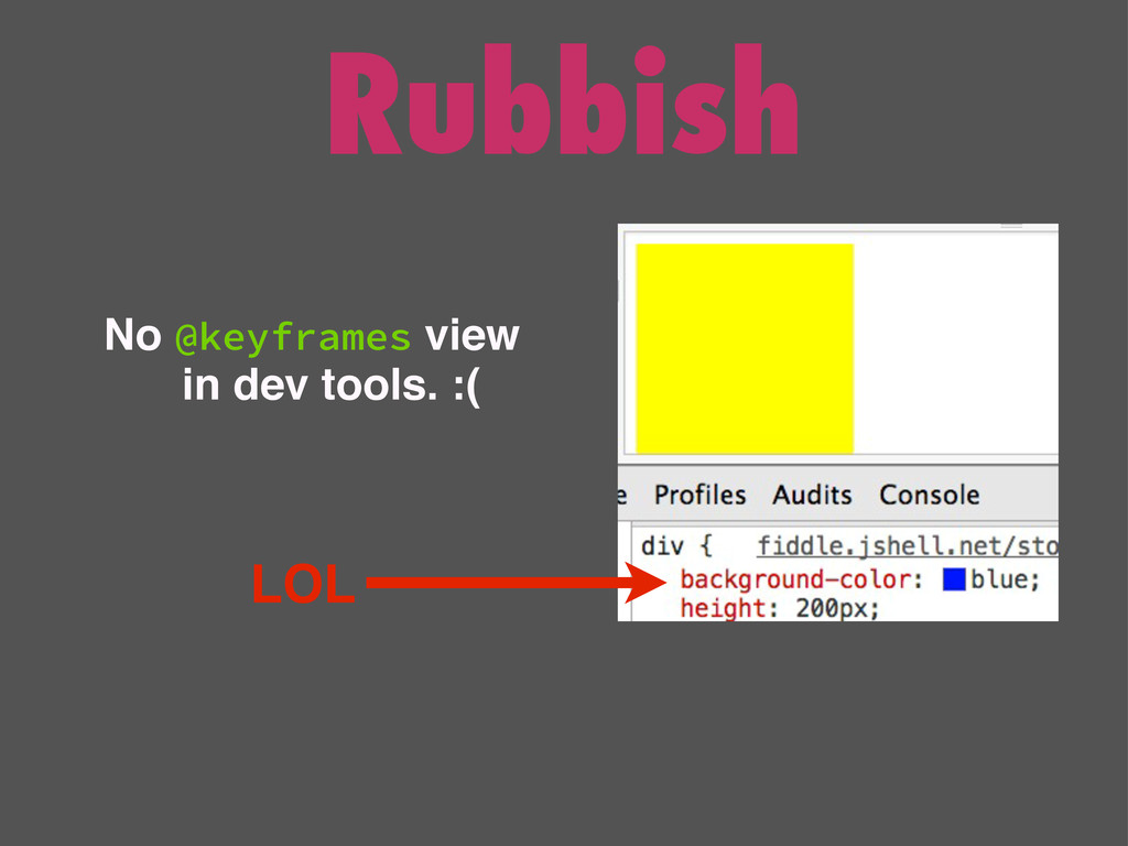 Rubbish No @keyframes view in dev tools. :( LOL