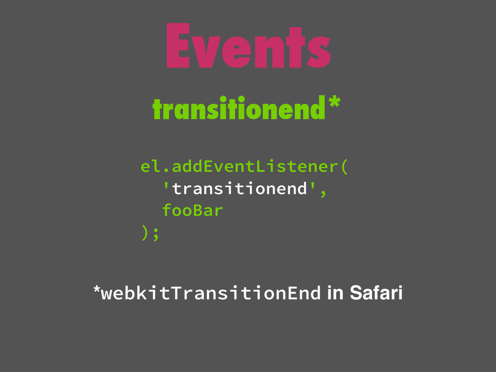 Events transitionend* *webkitTransitionEnd in S...