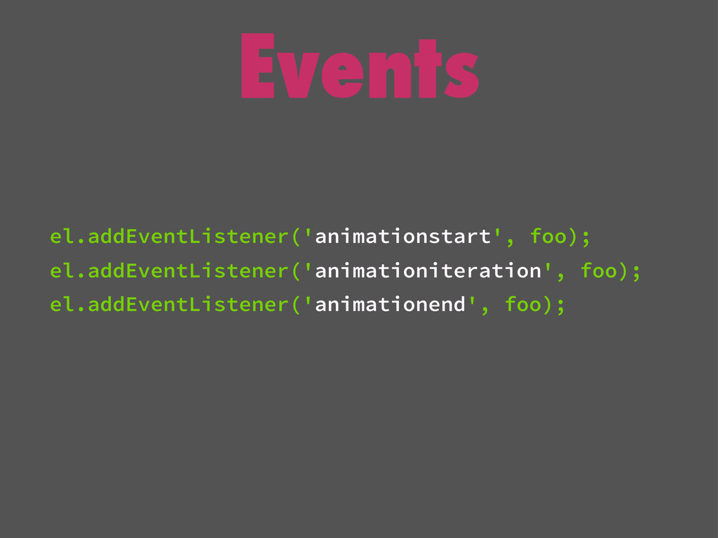 Events el.addEventListener('animationstart', fo...