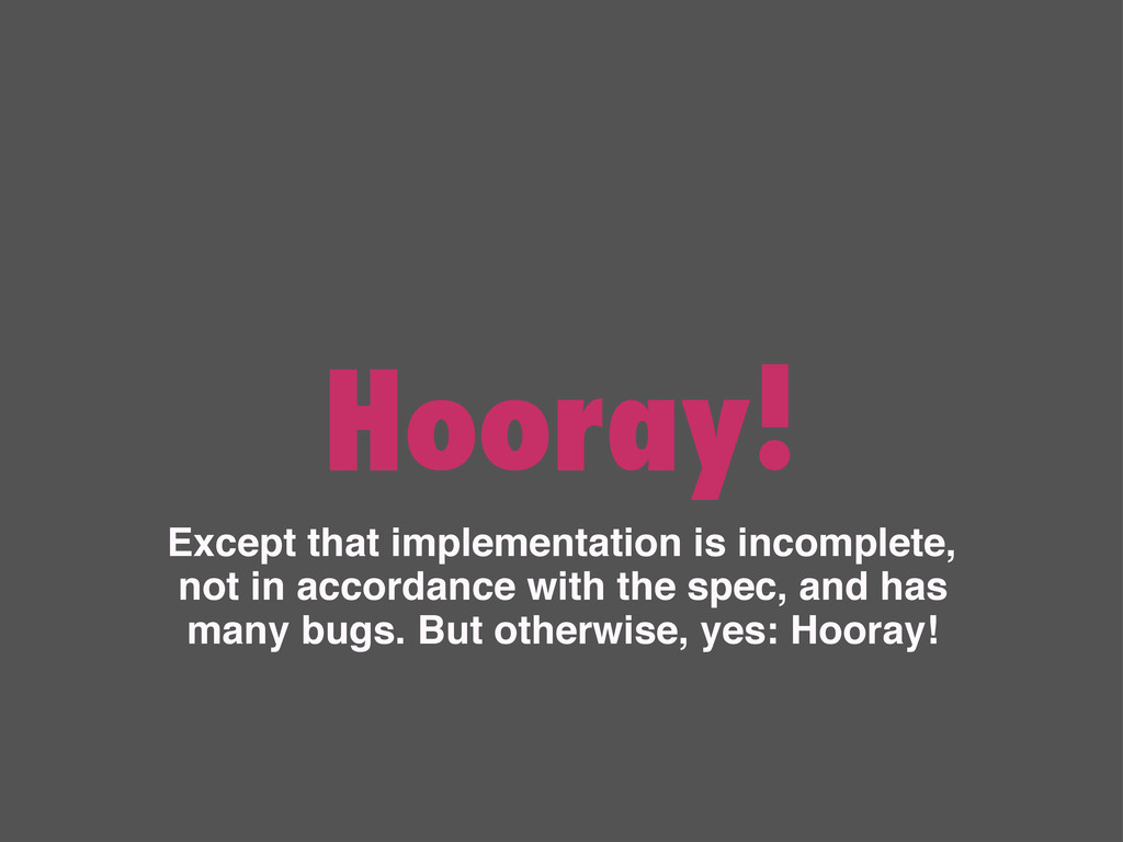 Hooray! Except that implementation is incomplet...