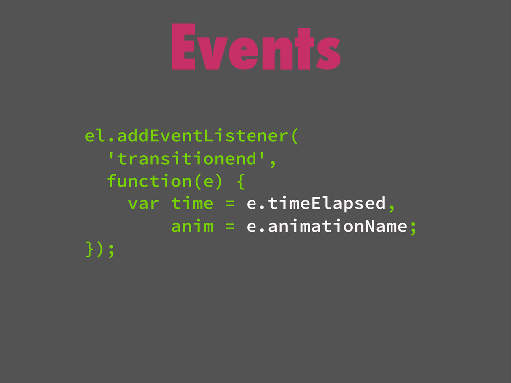 Events el.addEventListener( 'transitionend', fu...