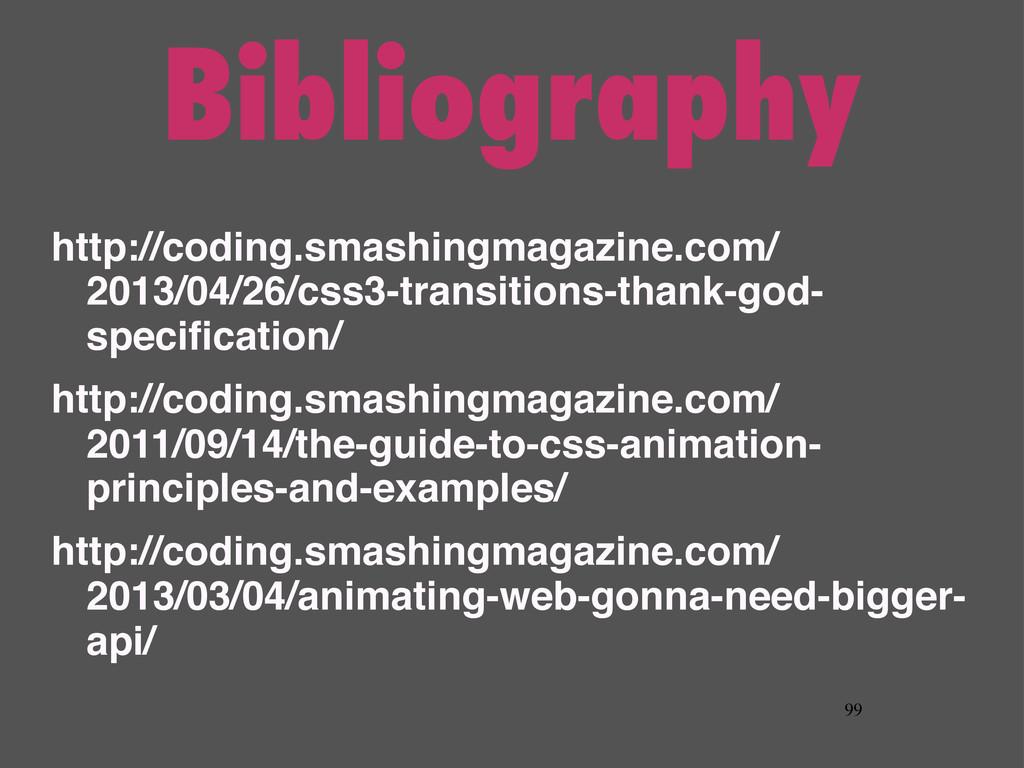 Bibliography http://coding.smashingmagazine.com...